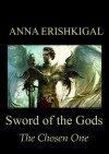 Sword of the Gods: The Chosen One (Sword of the Gods Saga) - Anna Erishkigal