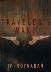 The Traveler's Wake - J.P. Moynahan