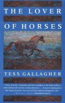 The Lover of Horses - Tess Gallagher