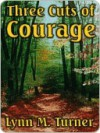 Three Cuts of Courage - Lynn Turner