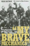 """My Brave Mechanics"": The First Michigan Engineers and Their Civil War (Great Lakes Books Series) - Mark Hoffman"
