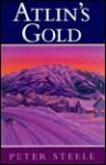 Atlin's Gold - Peter Steele
