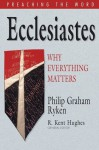 Ecclesiastes: Why Everything Matters (Preaching the Word) - Philip Graham Ryken