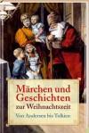 Märchen und Geschichten zur Weihnachtszeit von Andersen bis Tolkien - J.R.R. Tolkien, Erich Ackermann, Hans Christian Andersen
