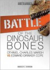 Battle of the Dinosaur Bones: Othniel Charles Marsh vs Edward Drinker Cope - Rebecca L. Johnson
