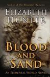 Blood and Sand: An Elemental World Novel: 2 - Elizabeth Hunter
