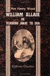 William Allair; Or, Running Away To Sea - Mrs. Henry Wood