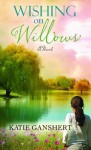 Wishing on Willows - Katie Ganshert