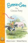 Bonnie and Sam 2: The Circus Pony - Alison Lester, Roland Harvey