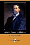 Abijah's Bubble, and Fiddles - Francis Hopkinson Smith