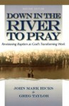 Down in the River to Pray, Revised Ed.: Revisioning Baptism as God's Transforming Work - John Mark Hicks, Greg Taylor