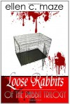 Loose Rabbits of the Rabbit Trilogy - Ellen C. Maze, Elizabeth E. Little