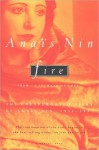"""Fire: From """"A Journal of Love"""" The Unexpurgated Diary of Anais Nin, 1934-1937 - Anaïs Nin"""