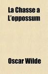 La Chasse L'Oppossum - Oscar Wilde