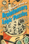 The World's Biggest Book of Brainteasers & Logic Puzzles - Norman D. Willis, Des MacHale, Paul Sloane, Michael A. DiSpezio, Kurt Smith, Martin Gardener, Tim Sole, Rod Marshall, Bea Kimble