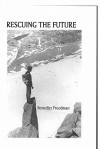 Rescuing the Future - Benedict Freedman