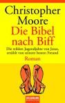 Die Bibel nach Biff: Die wilden Jugendjahre von Jesus, erzählt von seinem besten Freund - Christopher Moore, Jörn Ingwersen