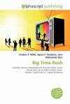 Big Time Rush - Frederic P. Miller, Agnes F. Vandome, John McBrewster