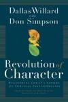 Revolution of Character: Discovering Christ's Pattern for Spiritual Transformation - Dallas Willard, Carol J. Kent, Donald Simpson