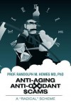 Anti-Aging Anti-Oxidant Scams: A Radical Scheme - Randolph M. Howes