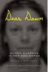 Dear Dawn: Aileen Wuornos in Her Own Words - Aileen Wuornos, Lisa Kester, Daphne Gottlieb, Phyllis Chesler
