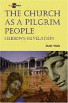 The Church as a Pilgrim People: Hebrews-Revelation - Scott Nash