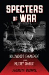 Specters of War: Hollywood's Engagement with Military Conflict - Elisabeth Bronfen