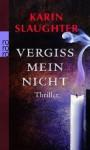 Vergiss mein nicht - Teja Schwaner, Karin Slaughter