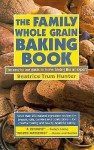 The Family Whole Grain Baking Book: Breads, Rolls, Cookies, Confections - Beatrice Trum Hunter