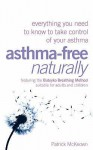Asthma-Free Naturally: Everything You Need to Know About Taking Control of Your Asthma--Featuring the Buteyko Breathing Method Suitable for Adults and Children - Patrick McKeown