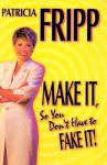 Make It So You Don't Have to Fake It!: 55 Fast-Acting Strategies for Long-Lasting Success - Patricia Fripp