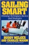 Sailing Smart: Winning Techniques, Tactics, And Strategies - Buddy Melges, Charles Mason