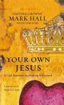 Your Own Jesus: A God Insistent on Making It Personal - Mark Hall, Tim Luke