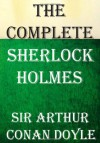 The Complete Sherlock Holmes: All 4 Novels and 56 Short Stories - Arthur Conan Doyle
