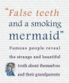 False Teeth And A Smoking Mermaid: Famous People Reveal The Strange And Beautiful Truth About Themselves And Their Grandparents (Age Concern) - Unknown Author 92