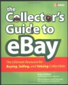 The Collector's Guide to Ebay: The Ultimate Resource for Buying, Selling, and Valuing Collectibles - Greg Holden
