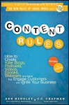 Content Rules: How to Create Killer Blogs, Podcasts, Videos, Ebooks, Webinars (and More) That Engage Customers and Ignite Your Business (New Rules Social Media Series) - Ann Handley, C.C. Chapman