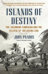 Islands of Destiny: The Solomons Campaign and the Eclipse of the Rising Sun - John Prados