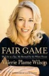Fair Game: My Life as a Spy, My Betrayal by the White House - Valerie Plame Wilson