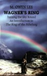 Wagner's Ring: Turning the Sky Round - M. Owen Lee