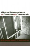 Global Dimensions of Gender and Carework - Mary K. Zimmerman, Christine E. Bose, Jacquelyn Litt, Christine Bose