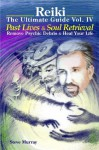 Reiki The Ultimate Guide Vol. 4 Past Lives & Soul Retrieval Remove Psychic Debris & Heal Your Life (Reiki the Ultimate Guides) - Steve Murray