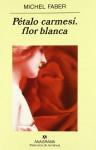 Pétalo carmesí, flor blanca - Michel Faber, Jaime Zulaika