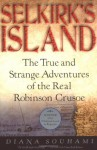 Selkirk's Island: The True and Strange Adventures of the Real Robinson Crusoe - Diana Souhami