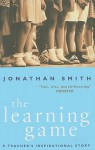 The Learning Game: A Teacher's Inspirational Story - Jonathan Smith