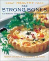 Great Healthy Food for Strong Bones: 120 Delicious Recipes Using Calcium-Rich Ingredients - Fiona Hunter