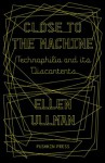 Close to the Machine: Technophilia and its Discontents - Ellen Ullman