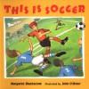This Is Soccer - Margaret Blackstone, John O'Brien
