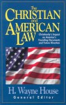 The Christian and American Law - H. Wayne House