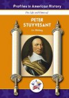Peter Stuyvesant (Profiles in American History) (Profiles in American History) - Jim Whiting